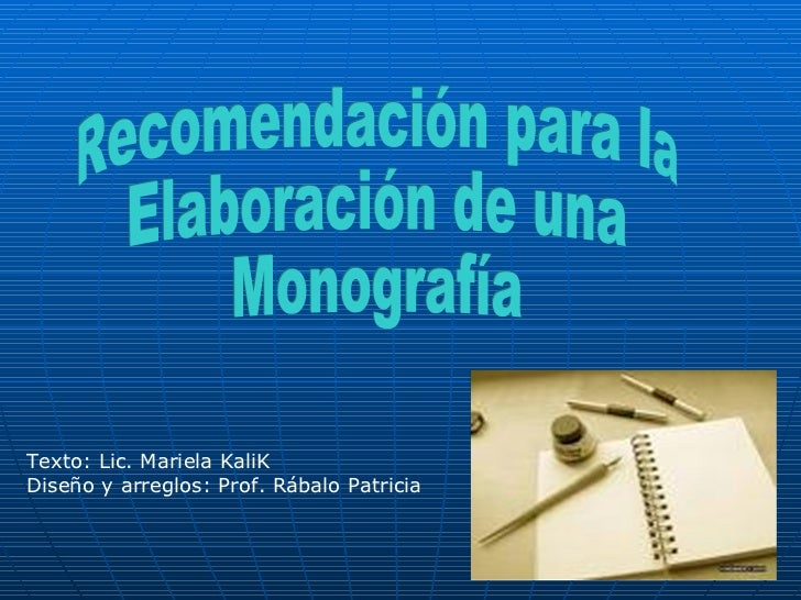 Recomendación para la  Elaboración de una Monografía Texto: Lic. Mariela KaliK Diseño y arreglos: Prof. Rábalo Patricia