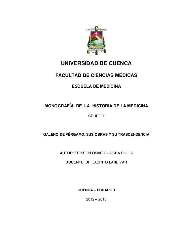 UNIVERSIDAD DE CUENCA FACULTAD DE CIENCIAS MÉDICAS ESCUELA DE MEDICINA MONOGRAFÍA DE LA HISTORIA DE LA MEDICINA GRUPO 7 GA...
