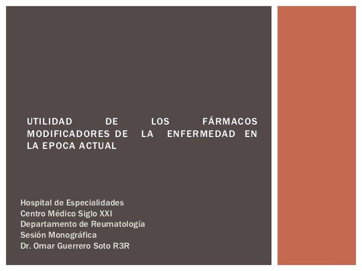 UTILIDAD     DE             LOS   FÁRMACOS MODIFICADORES DE          LA ENFERMEDAD EN LA EPOCA ACTUALHospital de Especiali...