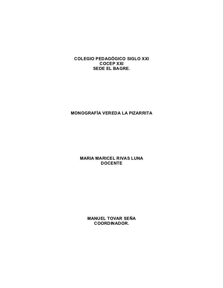 COLEGIO PEDAGÓGICO SIGLO XXI          COCEP XXI        SEDE EL BAGRE.MONOGRAFÍA VEREDA LA PIZARRITA   MARIA MARICEL RIVAS ...