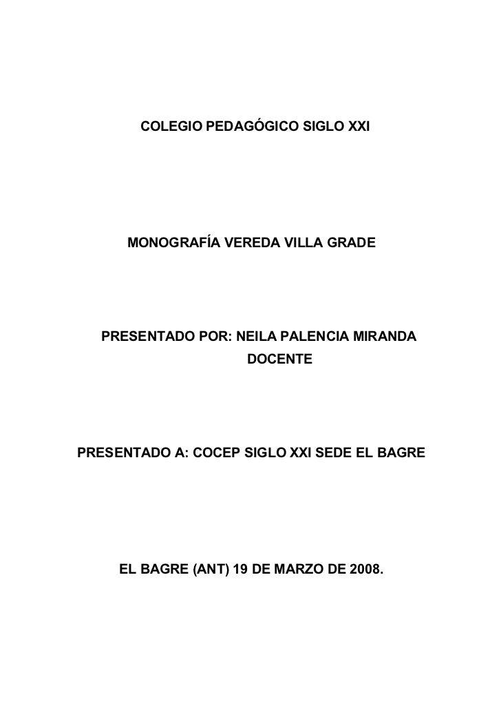 COLEGIO PEDAGÓGICO SIGLO XXI      MONOGRAFÍA VEREDA VILLA GRADE  PRESENTADO POR: NEILA PALENCIA MIRANDA                   ...