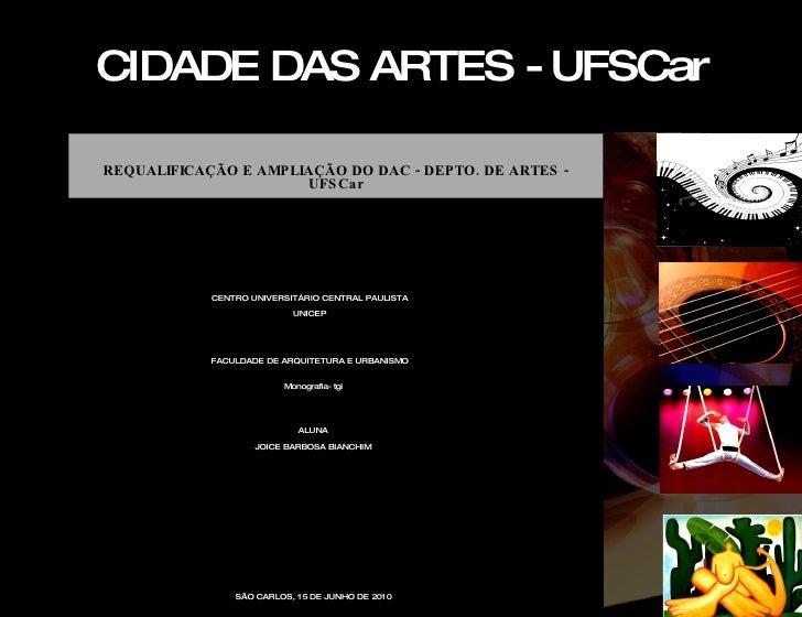 CIDADE DAS ARTES - UFSCar REQUALIFICAÇÃO E AMPLIAÇÃO DO DAC - DEPTO. DE ARTES - UFSCar CENTRO UNIVERSITÁRIO CENTRAL PAULIS...