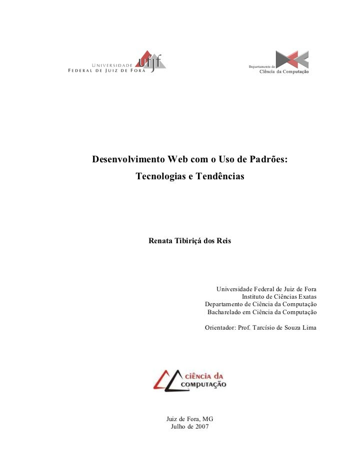 Desenvolvimento Web com o Uso de Padrões:         Tecnologias e Tendências           Renata Tibiriçá dos Reis             ...