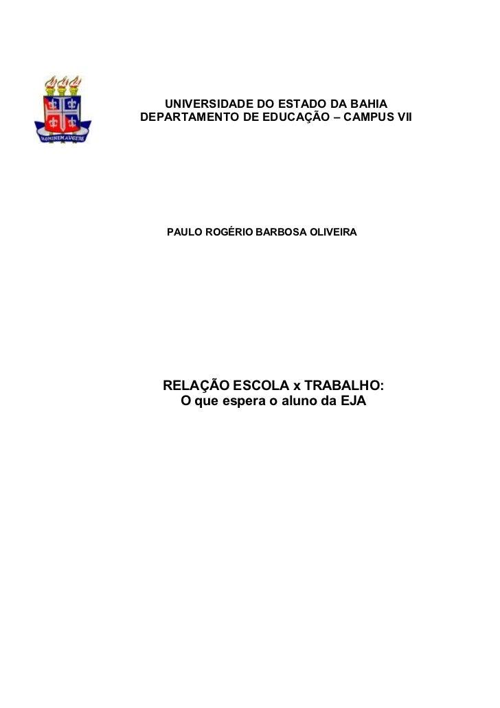 UNIVERSIDADE DO ESTADO DA BAHIADEPARTAMENTO DE EDUCAÇÃO – CAMPUS VII   PAULO ROGÉRIO BARBOSA OLIVEIRA   RELAÇÃO ESCOLA x T...