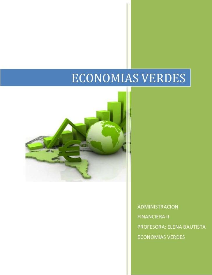 ECONOMIAS VERDES         ADMINISTRACION         FINANCIERA II         PROFESORA: ELENA BAUTISTA         ECONOMIAS VERDES