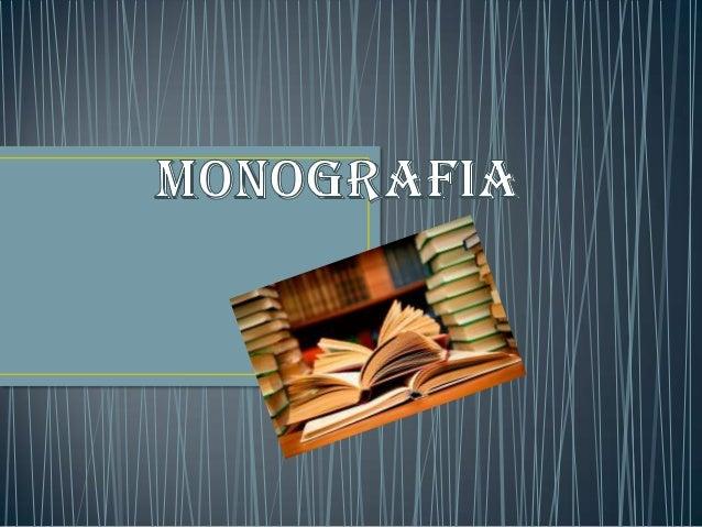 •Definición : • Una monografía (del griego mono, uno+grapho, escritura) es un documento que trata un tema en particular po...