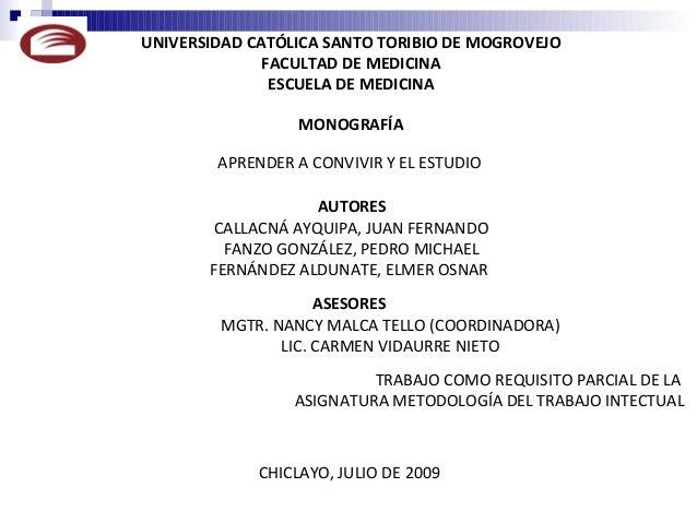 UNIVERSIDAD CATÓLICA SANTO TORIBIO DE MOGROVEJO FACULTAD DE MEDICINA ESCUELA DE MEDICINA MONOGRAFÍA APRENDER A CONVIVIR Y ...