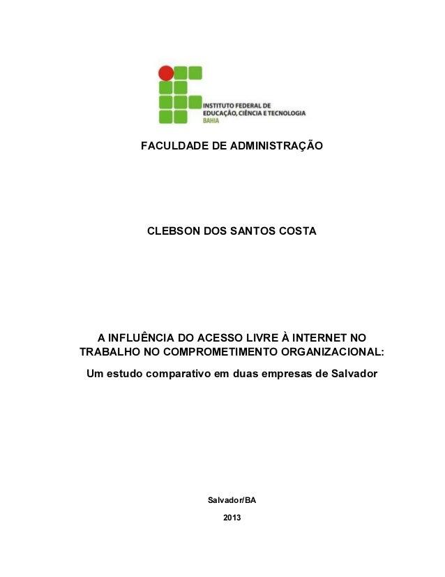 A INFLUÊNCIA DO ACESSO LIVRE À INTERNET NO TRABALHO NO COMPROMETIMENTO ORGANIZACIONAL:  Um estudo comparativo em duas empresas de Salvador