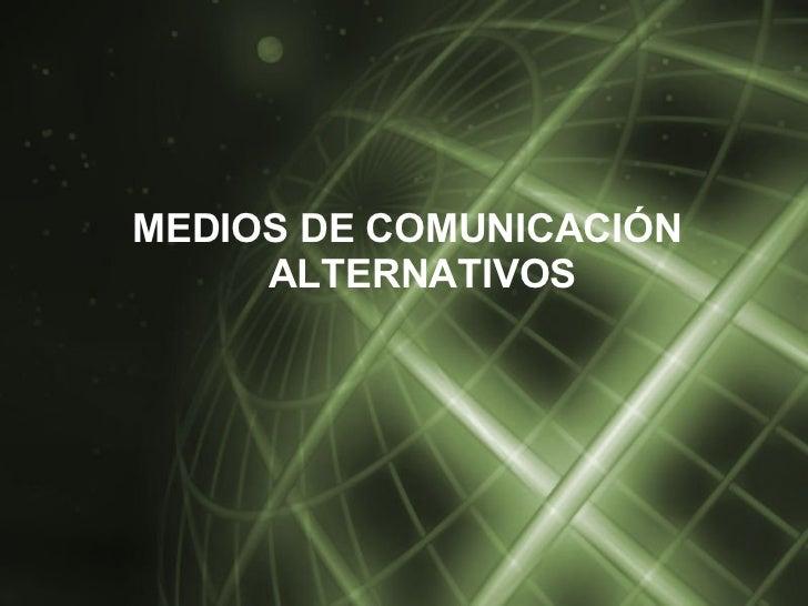 <ul><li>MEDIOS DE COMUNICACIÓN ALTERNATIVOS </li></ul>