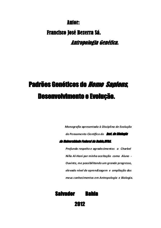 Autor: Francisco José Bezerra Sá.  Antropologia Genética.  Padrões Genéticos do Homo Sapiens, Desenvolvimento e Evolução. ...