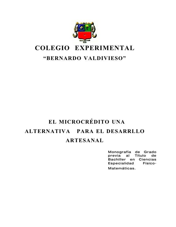 """COLEGIO EXPERIMENTAL     """"BERNARDO VALDIVIESO""""          EL MICROCRÉDITO UNA ALTERNATIVA   PARA EL DESARRLLO          ARTES..."""