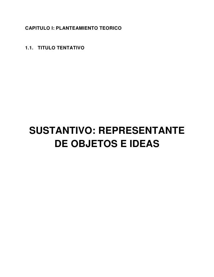 CAPITULO I: PLANTEAMIENTO TEORICO<br />TITULO TENTATIVO <br />SUSTANTIVO: REPRESENTANTE DE OBJETOS E IDEAS<br />1.2. JUSTI...