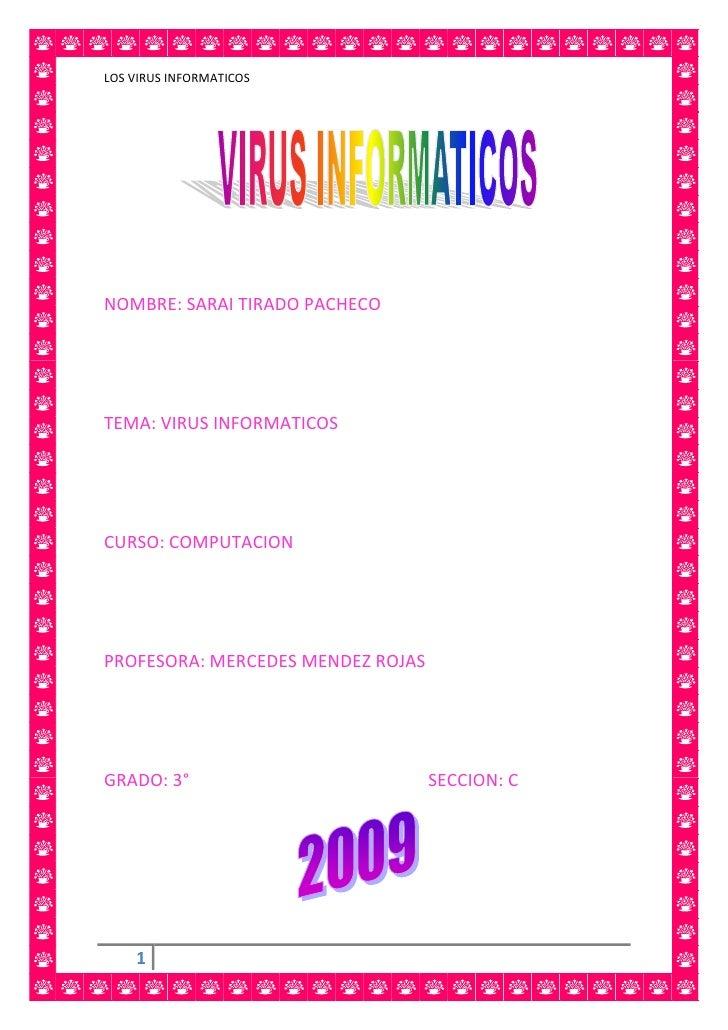 NOMBRE: SARAI TIRADO PACHECO <br />                    <br />TEMA: VIRUS INFORMATICOS <br />CURSO: COMPUTACION<br />PROFES...