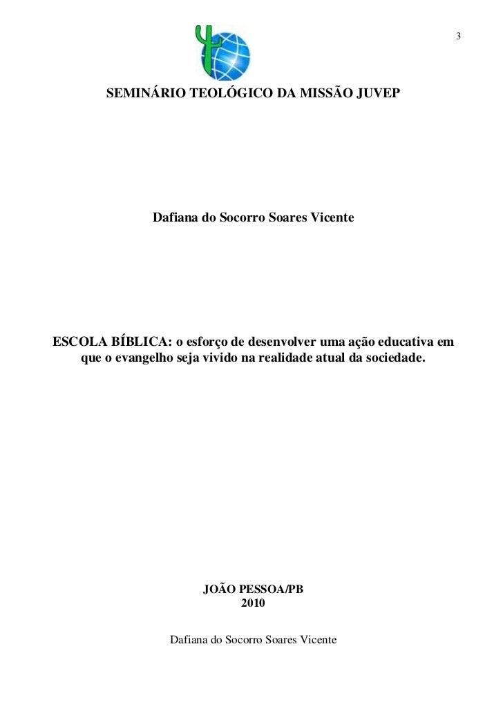 3        SEMINÁRIO TEOLÓGICO DA MISSÃO JUVEP               Dafiana do Socorro Soares VicenteESCOLA BÍBLICA: o esforço de d...
