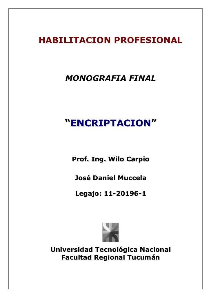 "HABILITACION PROFESIONAL    MONOGRAFIA FINAL    ""ENCRIPTACION""      Prof. Ing. Wilo Carpio       José Daniel Muccela      ..."