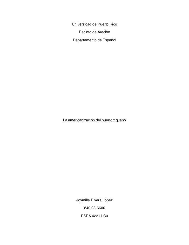 Universidad de Puerto Rico         Recinto de Arecibo     Departamento de EspañolLa americanización del puertorriqueño    ...