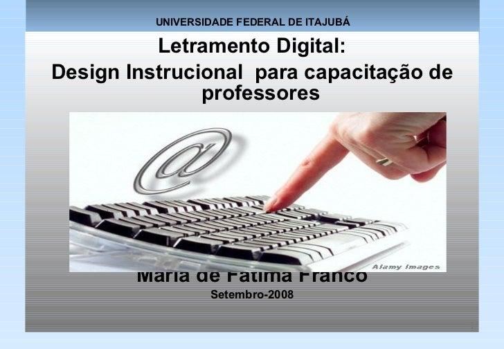 UNIVERSIDADE FEDERAL DE ITAJUBÁ <ul><li>Letramento Digital: </li></ul><ul><li>Design Instrucional  para capacitação de pro...