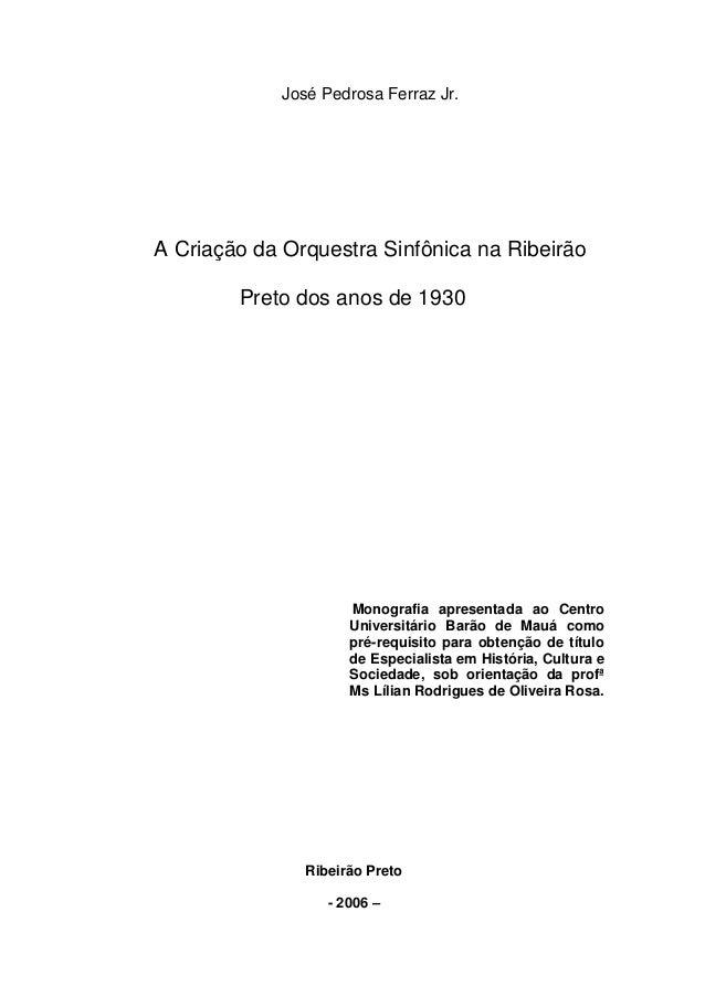 José Pedrosa Ferraz Jr.A Criação da Orquestra Sinfônica na Ribeirão        Preto dos anos de 1930                     Mono...