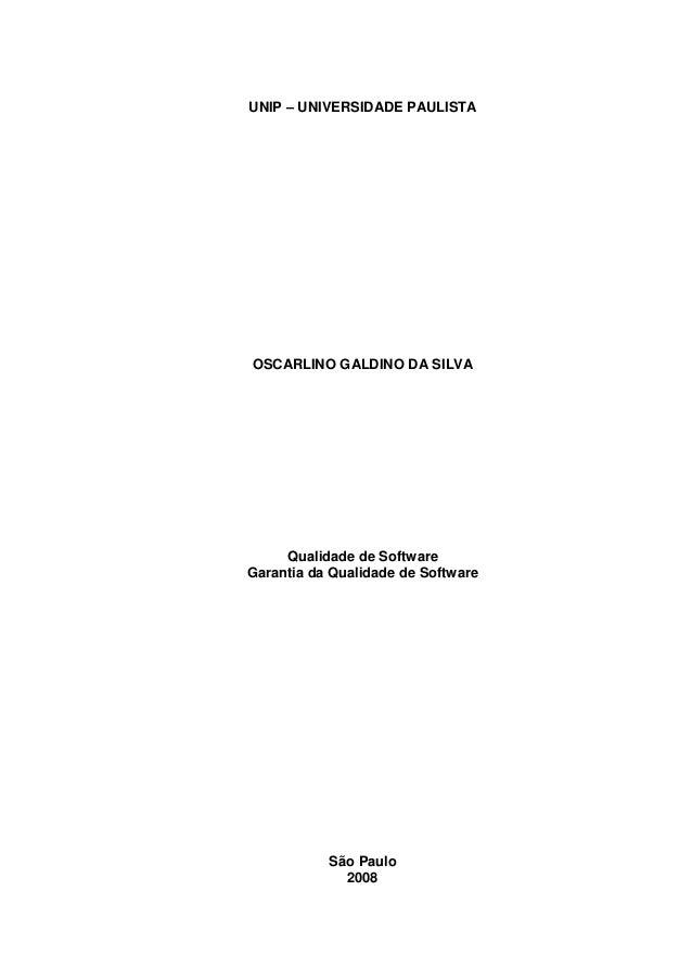 UNIP – UNIVERSIDADE PAULISTA  OSCARLINO GALDINO DA SILVA  Qualidade de Software Garantia da Qualidade de Software  São Pau...
