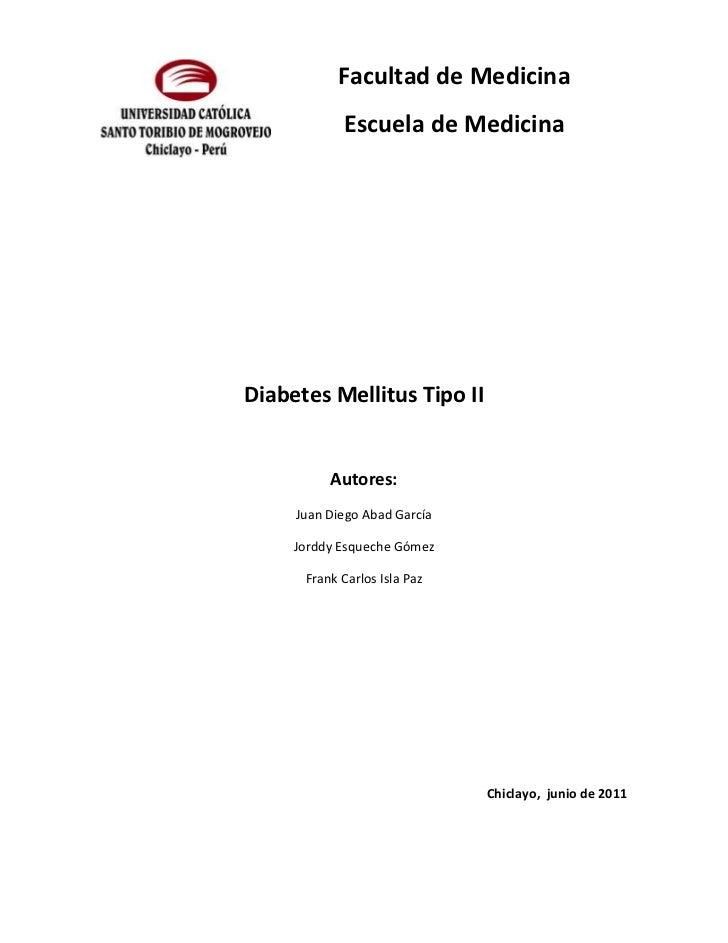 Facultad de Medicina            Escuela de MedicinaDiabetes Mellitus Tipo II          Autores:     Juan Diego Abad García ...
