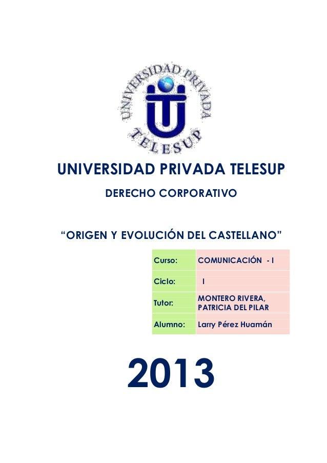 """UNIVERSIDAD PRIVADA TELESUP DERECHO CORPORATIVO  """"ORIGEN Y EVOLUCIÓN DEL CASTELLANO"""" Curso: Ciclo:  COMUNICACIÓN - I I  Tu..."""