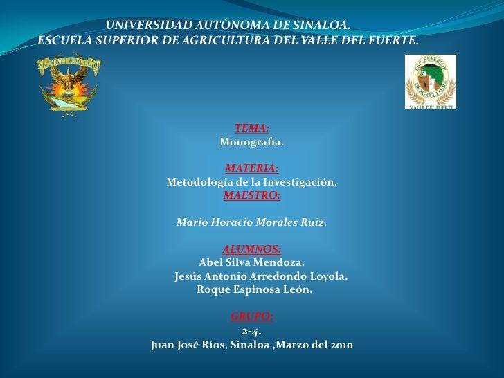 UNIVERSIDAD AUTÓNOMA DE SINALOA.<br />ESCUELA SUPERIOR DE AGRICULTURA DEL VALLE DEL FUERTE.<br />TEMA:<br />Monografía.<br...