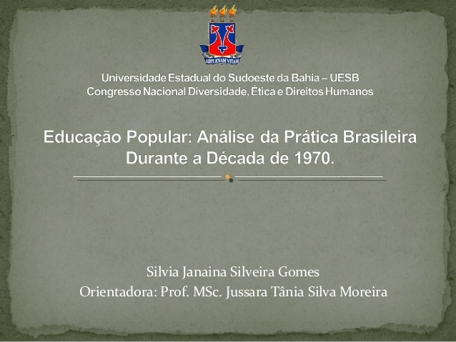 Silvia Janaina Silveira GomesOrientadora: Prof. MSc. Jussara Tânia Silva Moreira