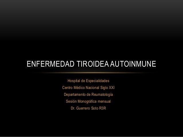 Hospital de EspecialidadesCentro Médico Nacional Siglo XXIDepartamento de ReumatologíaSesión Monográfica mensualDr. Guerre...