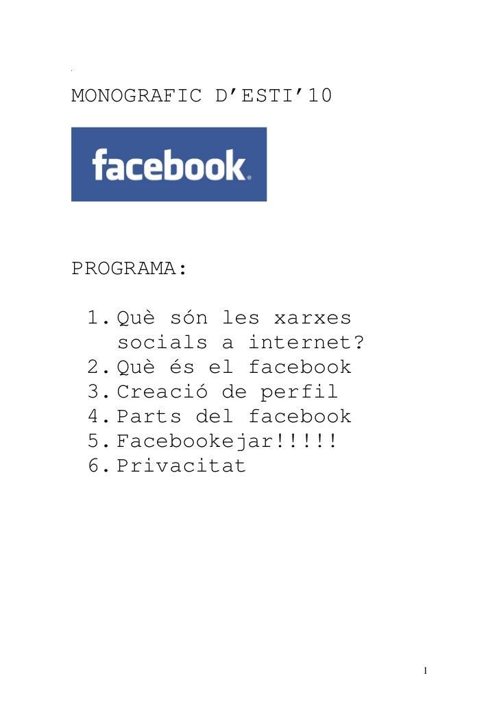 MONOGRAFIC D'ESTI'10PROGRAMA: 1. Què són les xarxes    socials a internet? 2. Què és el facebook 3. Creació de perfil 4. P...