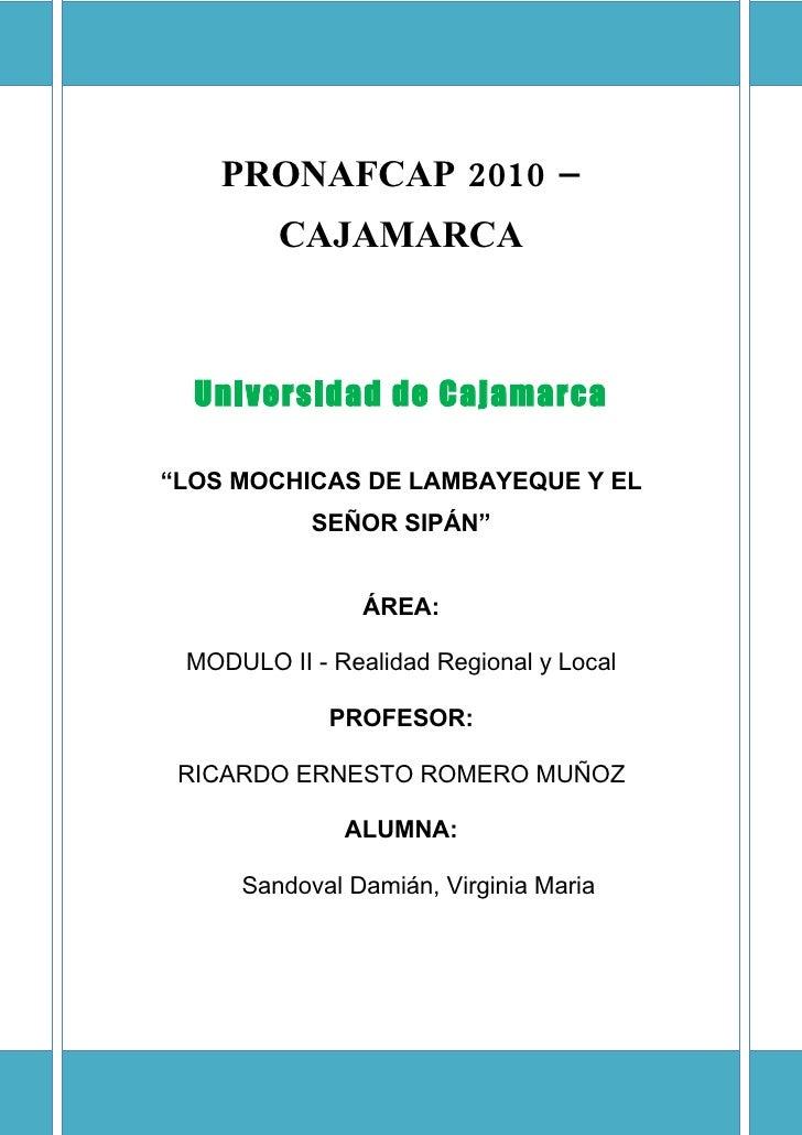 """PRONAFCAP 2010 –         CAJAMARCA      Universidad de Cajamarca  """"LOS MOCHICAS DE LAMBAYEQUE Y EL            SEÑOR SIPÁN""""..."""