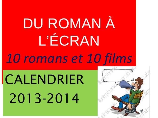 DU ROMAN À L'ÉCRAN 10 romans et 10 films DU ROMAN À L'ÉCRAN 10 romans et 10 films CALENDRIER 2013-2014 CALENDRIER 2013-2014