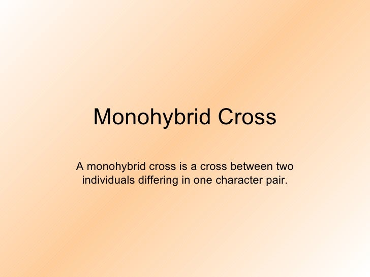 Monohybrid Cross A monohybrid cross is a cross between two individuals differing in one character pair.