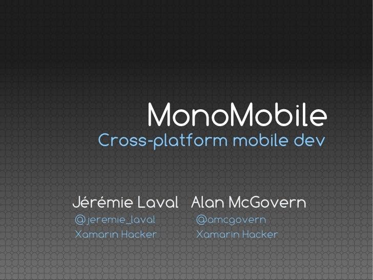 MonoMobile   Cross-platform mobile devJérémie Laval Alan McGovern@jeremie_laval   @amcgovernXamarin Hacker   Xamarin Hacker