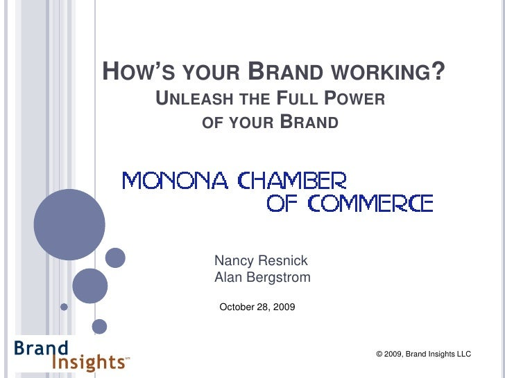 HOW'S YOUR BRAND WORKING?    UNLEASH THE FULL POWER        OF YOUR BRAND             Nancy Resnick         Alan Bergstrom ...