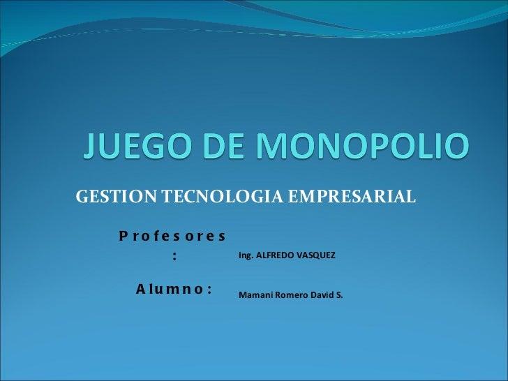 GESTION TECNOLOGIA EMPRESARIAL Profesores: Ing. ALFREDO VASQUEZ Alumno: Mamani Romero David S.