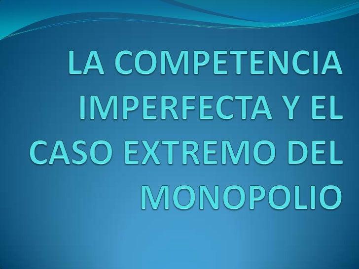 LA COMPETENCIA IMPERFECTA Y EL CASO EXTREMO DEL MONOPOLIO<br />