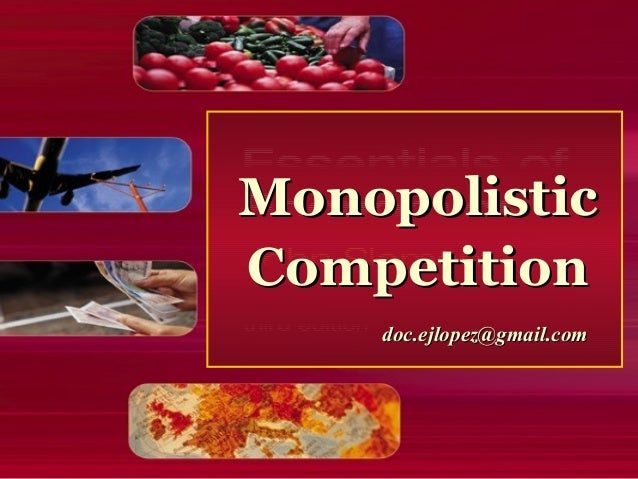 Monopolistic Competition doc.ejlopez@gmail.com