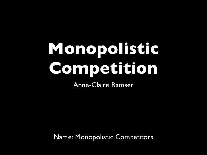 Monopolistic Competition <ul><li>Anne-Claire Ramser </li></ul>Name: Monopolistic Competitors