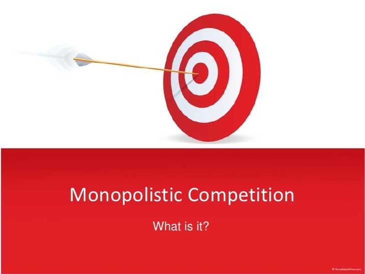 MonopolisticCompetition<br />What is it?<br />