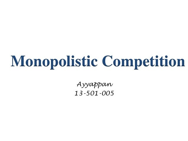 Monopolistic Competition Ayyappan 13-501-005
