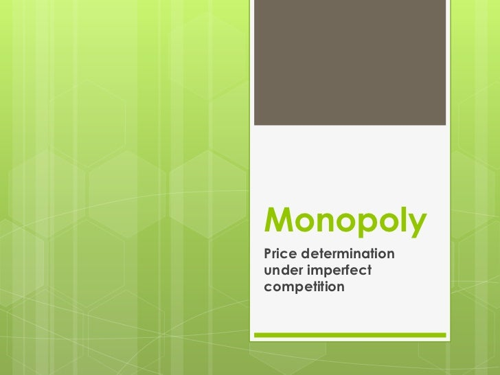 MonopolyPrice determinationunder imperfectcompetition