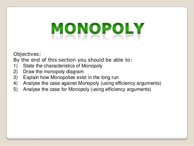 Objectives: By the end of this section you should be able to: 1) State the characteristics of Monopoly 2) Draw the monopol...