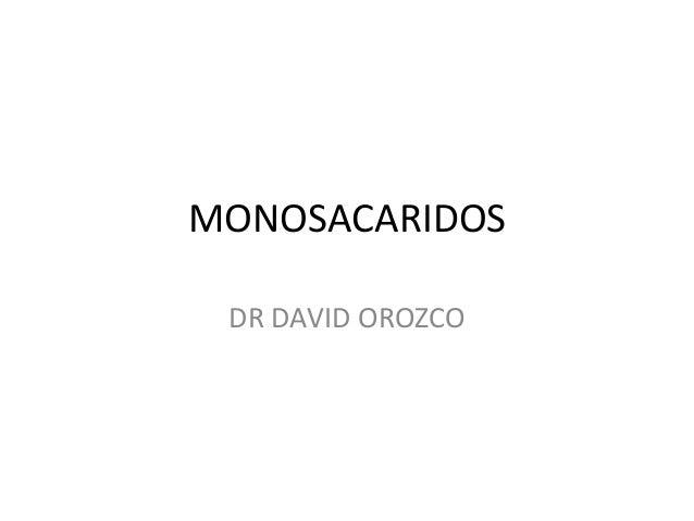 MONOSACARIDOS DR DAVID OROZCO