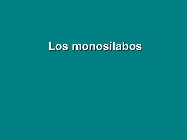 Los monosílabosLos monosílabos