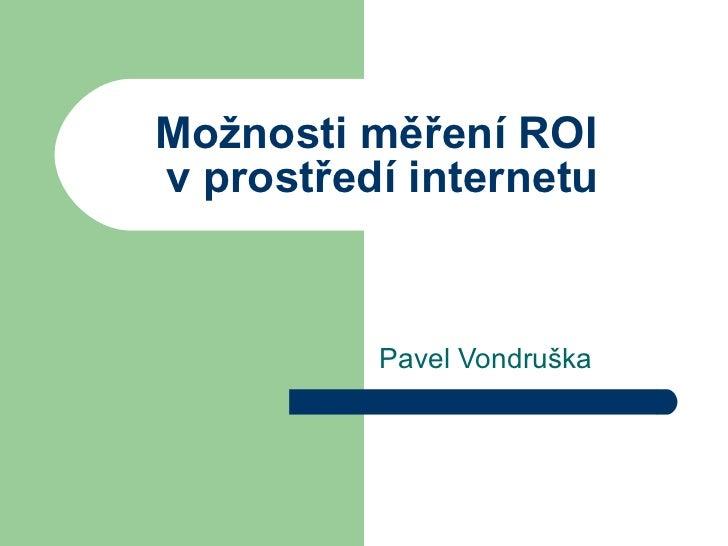 Možnosti měření ROI  v prostředí internetu Pavel Vondruška