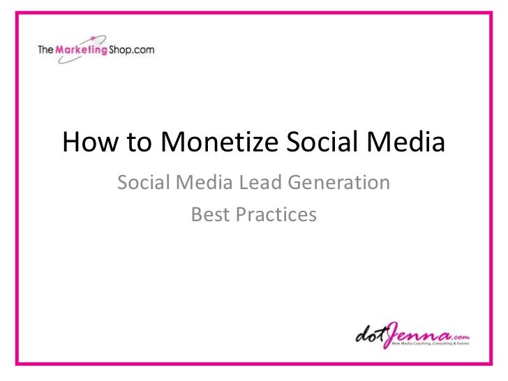How to Monetize Social Media<br />Social Media Lead Generation<br />Best Practices <br />