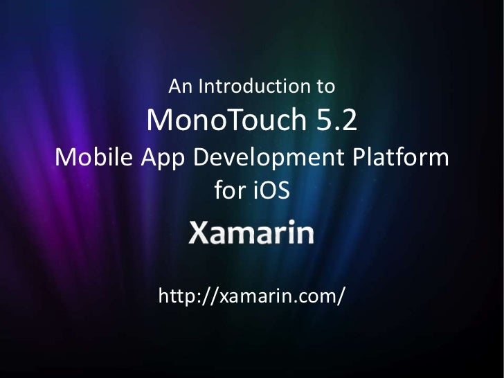 An Introduction to       MonoTouch 5.2Mobile App Development Platform            for iOS        http://xamarin.com/
