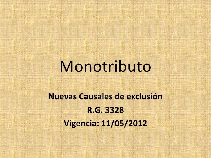 MonotributoNuevas Causales de exclusión         R.G. 3328   Vigencia: 11/05/2012