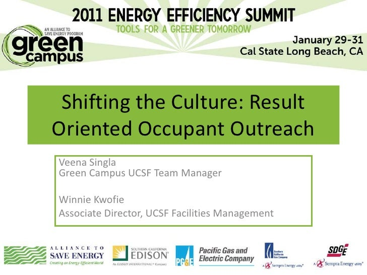 Shifting the Culture: ResultOriented Occupant OutreachVeena SinglaGreen Campus UCSF Team ManagerWinnie KwofieAssociate Dir...