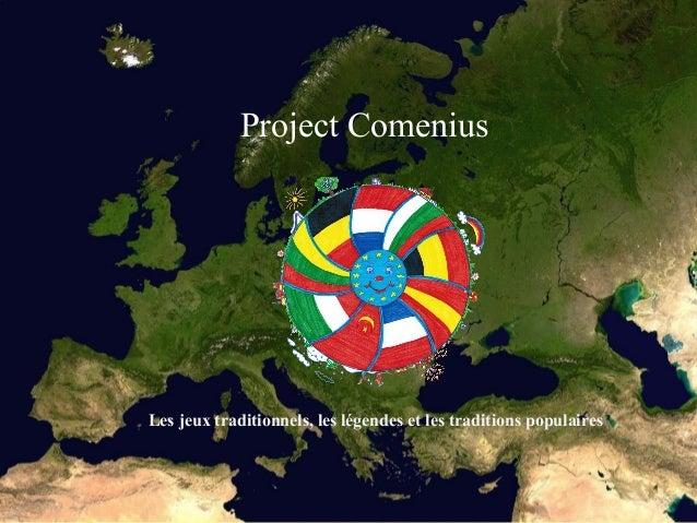 Project Comenius  Добре дошли! [Име на фирма]  Les jeux traditionnels, les légendes et les traditions populaires